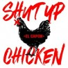 Shut Up Chicken